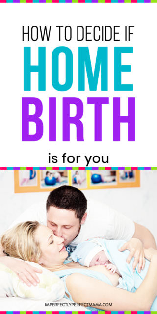 How to Decide If a Home Birth is for You - Imperfectly Perfect Mama